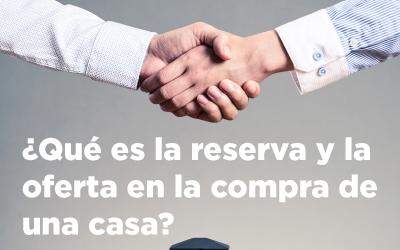 ¿Qué es la reserva y la oferta en la compra de una casa?
