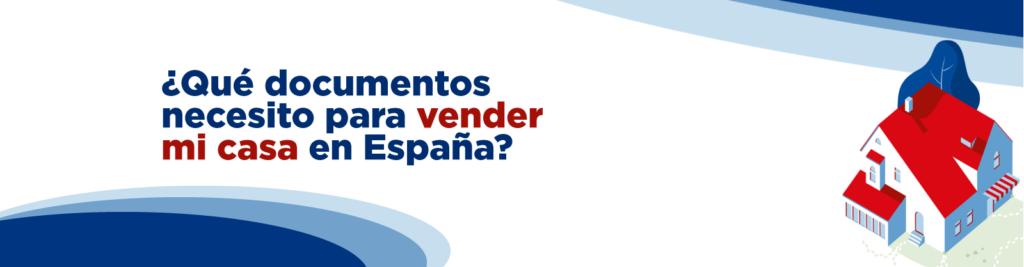 Qué documentos necesito para vender mi casa en España-03