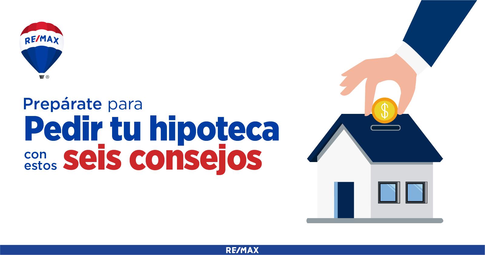 Consejos sobre cómo prepararte para pedir una hipoteca